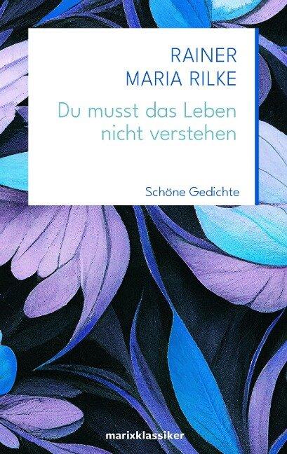 Du musst das Leben nicht verstehen - Rainer Maria Rilke