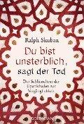 Du bist unsterblich, sagt der Tod - Ralph Skuban