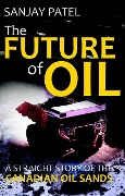 The FUTURE of OIL (A straight story of Canadian Oil Sands) - Sanjay Patel