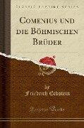Comenius und die Böhmischen Brüder (Classic Reprint) - Friedrich Eckstein