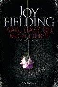 Sag, dass du mich liebst - Joy Fielding