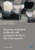 Zwischen digitalem Aufbruch und analogem Absturz: Die Piratenpartei - Stephan Klecha, Alexander Hensel