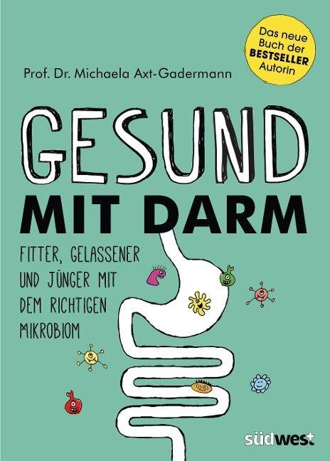 Gesund mit Darm. Fitter, gelassener und jünger mit dem richtigen Mikrobiom - Michaela Axt-Gadermann
