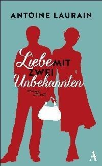 Liebe mit zwei Unbekannten - Antoine Laurain