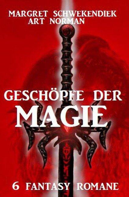 Geschöpfe der Magie: 6 Fantasy-Romane - Margret Schwekendiek, Art Norman