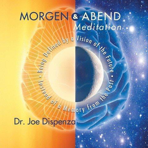 Morgen- und Abendmeditation - Dr. Joe Dispenza