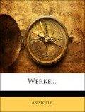 Werke... Hundert zwei und dreissigstes Baendchen - Aristotle