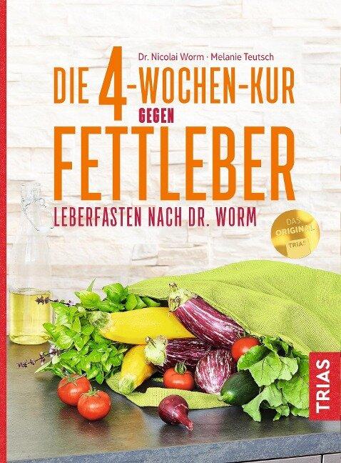 Die 4-Wochen-Kur gegen Fettleber - Nicolai Worm, Melanie Teutsch