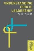 Understanding Public Leadership - Paul 't Hart