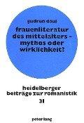 Frauenliteratur des Mittelalters - Mythos oder Wirklichkeit? - Gudrun Daul