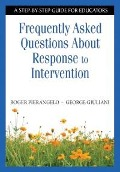 Frequently Asked Questions About Response to Intervention - George Giuliani, Roger Pierangelo