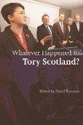 Whatever Happened to Tory Scotland? - David Torrance