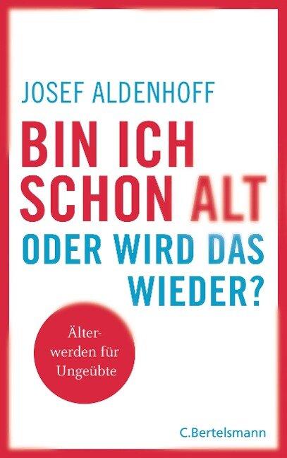 Bin ich schon alt - oder wird das wieder? - Josef Aldenhoff