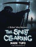 The Spirit Clearing: A Michael Talbot Adventure - Mark Tufo