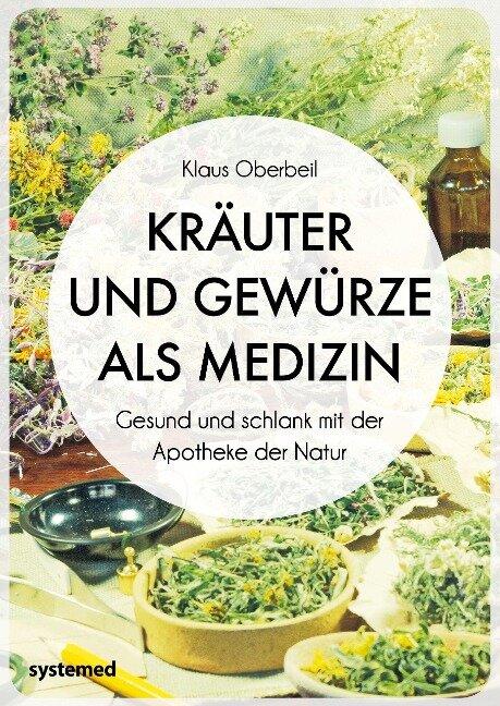 Kräuter und Gewürze als Medizin - Klaus Oberbeil