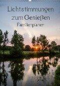 Lichtstimmungen zum Genießen / Familienplaner (Wandkalender 2019 DIN A2 hoch) - Andrea Potratz