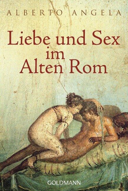 Liebe und Sex im Alten Rom - Alberto Angela