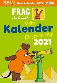 Frag doch mal ... die Maus 2021 - Mein Kalender für jeden Tag: Tageskalender - Bernd Flessner