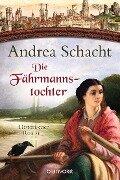 Die Fährmannstochter - Andrea Schacht