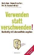 Verwenden statt verschwenden! - Martin Kunz, Simone Varga-Kunz, Karsten Fehlhaber