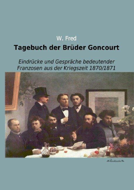 Tagebuch der Brüder Goncourt - W. (Hg. ) Fred
