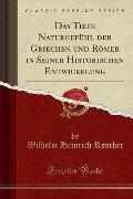 Das Tiefe Naturgefühl der Griechen und Römer in Seiner Historischen Entwickelung (Classic Reprint) - Wilhelm Heinrich Roscher