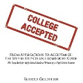 From Applications to Acceptance: The Step-By-Step College Admissions Guide: The Only Book for High School Students Written by a High School Student - Rebecca Goldstein