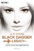 Kuss der Dämmerung - Black Dagger Legacy - J. R. Ward