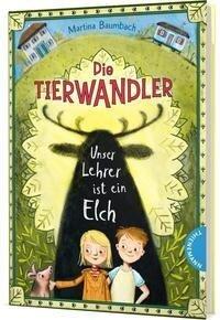 Die Tierwandler 1: Unser Lehrer ist ein Elch - Martina Baumbach