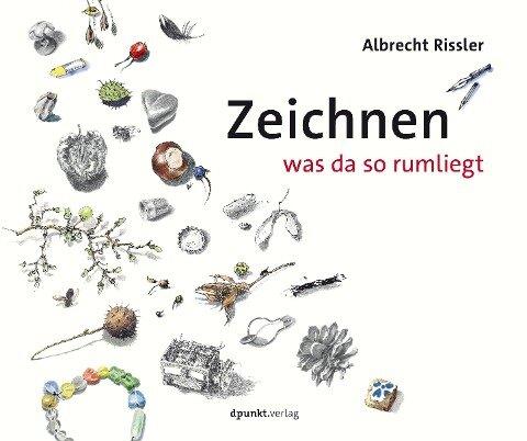 Zeichnen was da so rumliegt - Albrecht Rissler