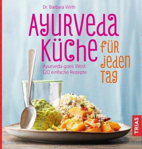 Ayurveda-Küche für jeden Tag - Barbara Wirth
