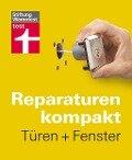 Reparaturen kompakt - Türen + Fenster - Peter Birkholz, Michael Bruns, Karl-Gerhard Haas, Hans-Jürgen Reinbold