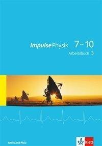 Impulse Physik 7-10. Arbeitsbuch 3 (Klasse 9 oder 10). Ausgabe für Rheinland-Pfalz -