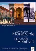 Zwischen Monarchie und Münchner Freiheit - Bernd Mollenhauer