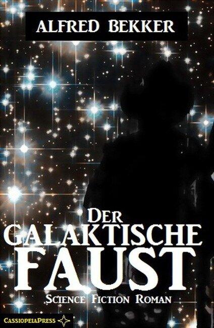 Alfred Bekker Science Fiction - Der galaktische Faust - Alfred Bekker