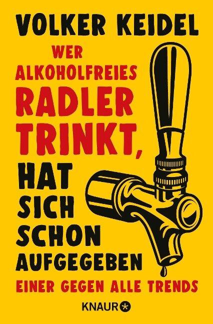 Wer alkoholfreies Radler trinkt, hat sich schon aufgegeben - Volker Keidel