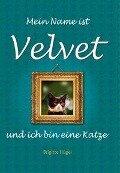 Mein Name ist Velvet und ich bin eine Katze - Brigitte Flügel