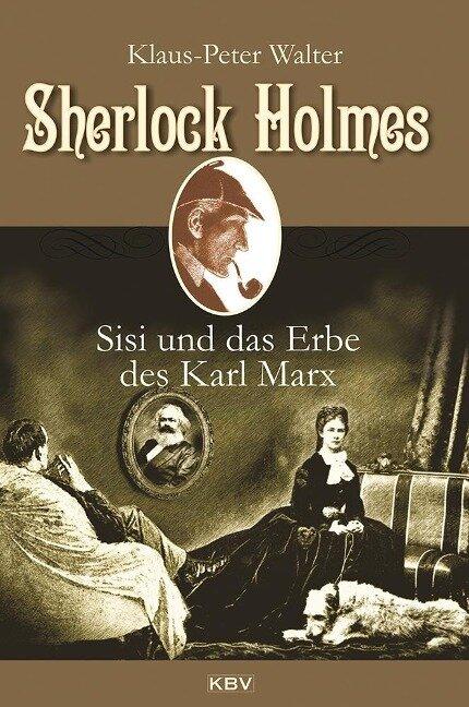 Sherlock Holmes, Sisi und das Erbe des Karl Marx - Klaus-Peter Walter
