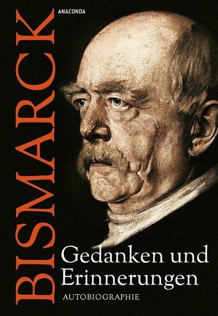 Otto von Bismarck - Gedanken und Erinnerungen - Otto von Bismarck