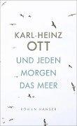 Und jeden Morgen das Meer - Karl-Heinz Ott
