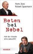 Beten bei Nebel - Hans Joas, Robert Spaemann