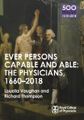 The Physicians 1660-2018: Ever Persons Capable and Able - Louella Vaughan, Richard Thompson