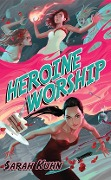 Heroine Worship - Sarah Kuhn