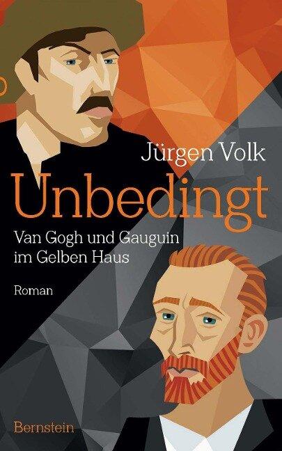 Unbedingt. Van Gogh und Gauguin im Gelben Haus - Jürgen Volk