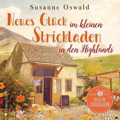 Neues Glück im kleinen Strickladen in den Highlands (ungekürzt) - Susanne Oswald