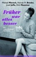 Früher war alles besser - Henryk M. Broder, Josef Joffe, Dirk Maxeiner, Michael Miersch