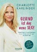 Gesund ist das neue Sexy - Charlotte Karlinder