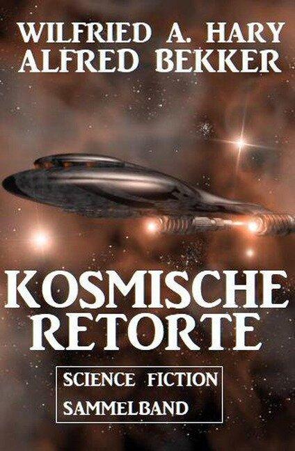 Kosmische Retorte: Science Fiction Sammelband - Alfred Bekker, Wilfried A. Hary