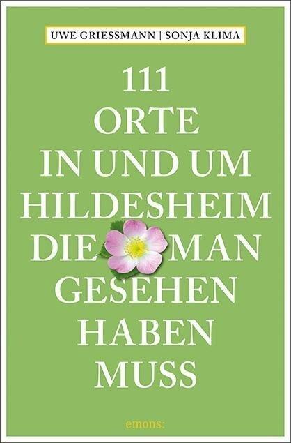 111 Orte in und um Hildesheim, die man gesehen haben muss - Uwe Grießmann, Sonja Klima