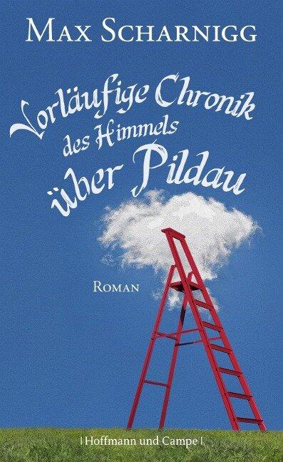Vorläufige Chronik des Himmels über Pildau - Max Scharnigg